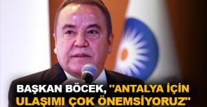 Başkan Böcek, Antalya için ulaşımı...
