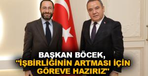 """Başkan Böcek, """"İşbirliğinin artması için göreve hazırız"""""""
