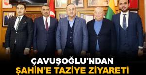 Çavuşoğlu'ndan Şahin'e taziye ziyareti