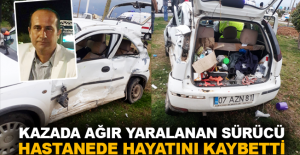 Kazada ağır yaralanan sürücü hastanede hayatını kaybetti