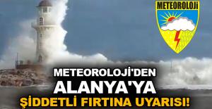 Meteoroloji'den Alanya'ya şiddetli fırtına uyarısı!