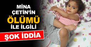 Mina Çetin'in ölümü ile ilgili şok iddia
