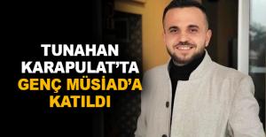 Tunahan Karapulat'ta Genç Müsiad'a katıldı