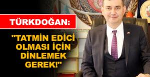 """Türkdoğan: """"Tatmin edici olması için dinlemek gerek!"""""""