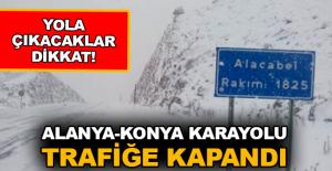 Yola çıkacaklar dikkat! Alanya-Konya Karayolu trafiğe kapandı
