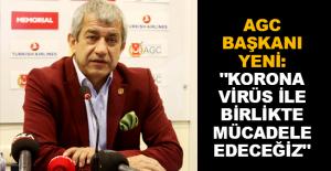 """AGC Başkanı Yeni: """"Korona Virüs ile birlikte mücadele edeceğiz"""""""