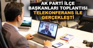 Ak Parti ilçe başkanları toplantısı telekonferans ile gerçekleşti