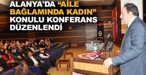 """Alanya'da """"Aile Bağlamında Kadın"""" konulu konferans düzenlendi"""
