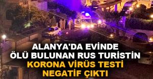 Alanya'da evinde ölü bulunan Rus turistin korona virüs testi negatif çıktı