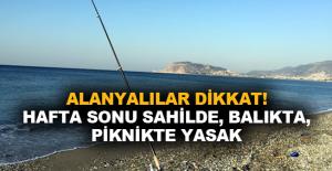 Alanyalılar dikkat! Hafta sonu sahilde, balıkta, piknikte yasak