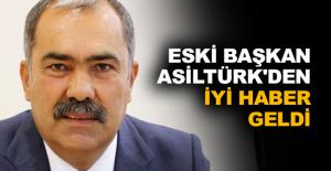 Eski Başkan Asiltürk'den iyi haber geldi