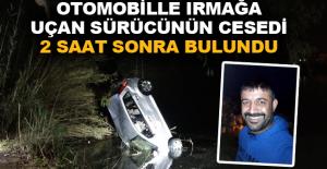 Otomobille ırmağa uçan sürücünün cesedi 2 saat sonra bulundu
