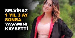 Selvinaz 1 yıl 3 ay sonra yaşamını kaybetti