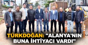 "Türkdoğan: ""Alanya'nın buna ihtiyacı vardı"""