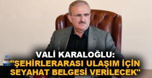 """Vali Karaloğlu: """"Şehirlerarası ulaşım için seyahat belgesi verilecek"""""""