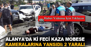 Alanya'da ki feci kaza Mobese kameralarına yansıdı: 2 yaralı