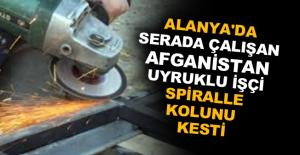 Alanya'da serada çalışan Afganistan uyruklu işçi spiralle kolunu kesti