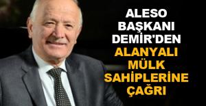 ALESO Başkanı Demir'den Alanyalı mülk sahiplerine çağrı
