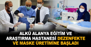 ALKÜ Alanya Eğitim ve Araştırma Hastanesi dezenfekte ve maske üretimine başladı