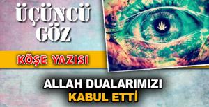 ALLAH DUALARIMIZI KABUL ETTİ