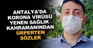 Antalya'da korona virüsü yenen sağlık kahramanından ürperten sözler