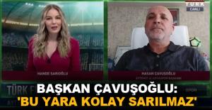 Başkan Çavuşoğlu: 'Bu yara kolay sarılmaz'