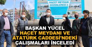 Başkan Yücel Hacet Meydanı ve Atatürk Caddesi'ndeki çalışmaları inceledi