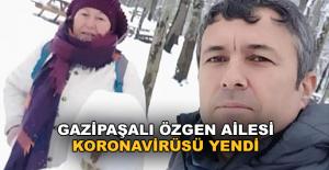 Gazipaşalı Özgen ailesi koronavirüsü yendi