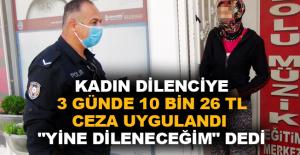 """Kadın dilenciye 3 günde 10 bin 26 TL ceza uygulandı """"Yine dileneceğim"""" dedi"""