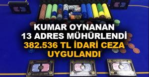 Kumar oynanan 13 adres mühürlendi, 382.536 TL idari ceza uygulandı