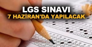 LGS sınavı 7 Haziran'da yapılacak