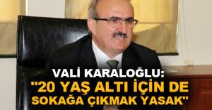 """Vali Karaloğlu: """"20 yaş altı için de sokağa çıkmak yasak"""""""