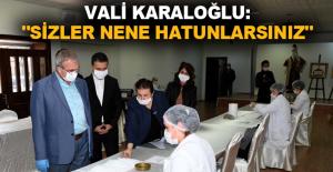 """Vali Karaloğlu: """"Sizler Nene Hatunlarsınız"""""""