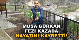 Musa Gürkan feci kazada hayatını kaybetti