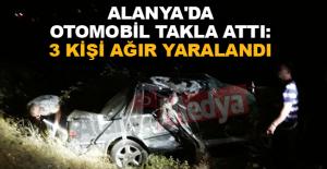 Alanya'da otomobil takla attı: 3 kişi ağır yaralandı