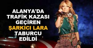 Alanya'da trafik kazası geçiren şarkıcı Lara taburcu edildi
