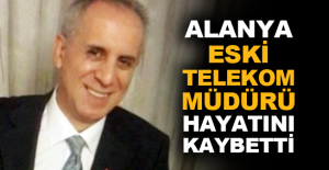 Alanya eski Telekom müdürü hayatını...