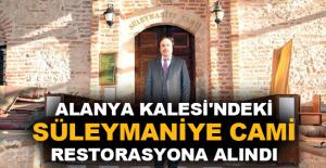 Alanya Kalesi'ndeki Süleymaniye Cami restorasyona alındı
