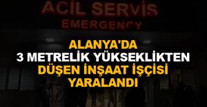 Alanya'da 3 metrelik yükseklikten düşen inşaat işçisi yaralandı