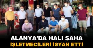 Alanya'da halı saha işletmecileri isyan etti