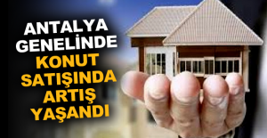Antalya genelinde konut satışında artış yaşandı