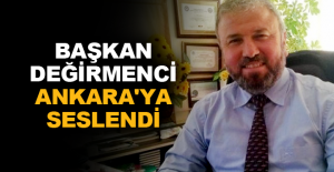 Başkan Değirmenci Ankara'ya seslendi
