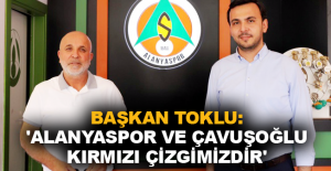 Başkan Toklu: 'Alanyaspor ve Çavuşoğlu kırmızı çizgimizdir'