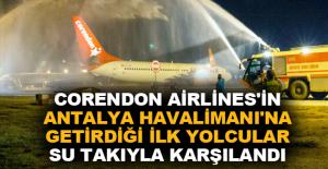 Corendon Airlines Antalya Havalimanı'na sezonun ilk yolcularını getirdi