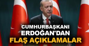 Cumhurbaşkanı Erdoğan'dan flaş açıklamalar