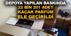 Depoya yapılan baskında 22 bin 201 adet kaçak parfüm ele geçirildi