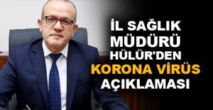İl Sağlık Müdürü Hülür'den Korona virüs açıklaması