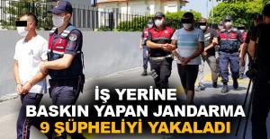 İş yerine baskın yapan Jandarma 9 şüpheliyi yakaladı