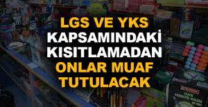 LGS ve YKS kapsamındaki kısıtlamadan onlar muaf tutulacak