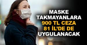 Maske takmayanlara 900 TL ceza 81 İl'de de uygulanacak